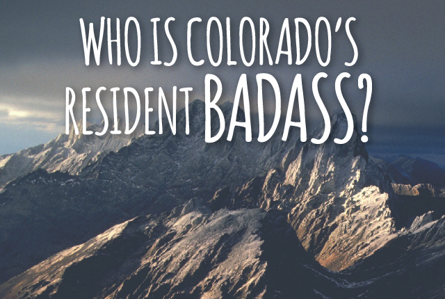FINALS - Who is Colorado's Resident Badass?